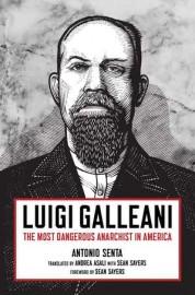 Luigi Galleani The Most Dangerous Anarchist in America