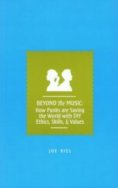 Beyond the Music: How Punks are Saving the World with DIY Ethics, Skills, & Values