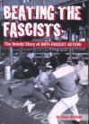 Beating the Fascists: The Untold Story of Anti-Fascist Action