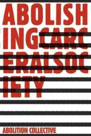 Abolishing Carceral Society - Abolition: a journal of insurgent politics