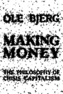 Making Money: The Philosophy of Crisis Capitalism