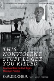 This Nonviolent Stuff′ll Get You Killed: How Guns Made the Civil Rights Movement Possible