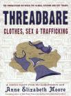 Threadbare: Clothes, Sex & Trafficking