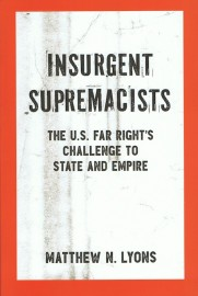 Insurgent Supremacists: The U.S. Far Right's Challenge to State and Empire