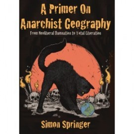 A Primer on Anarchist Geography: From Neoliberal Damnation to Total Liberation