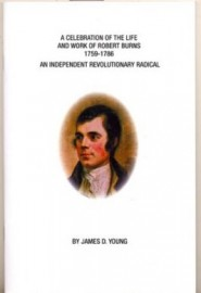 A Celebration of the Life and Work of Robert Burns 1759-1786: An Independent Revolutionary Radical