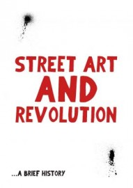 Street Art and Revolution: a Brief History