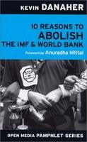 10 Reasons to Abolish the IMF and World Bank